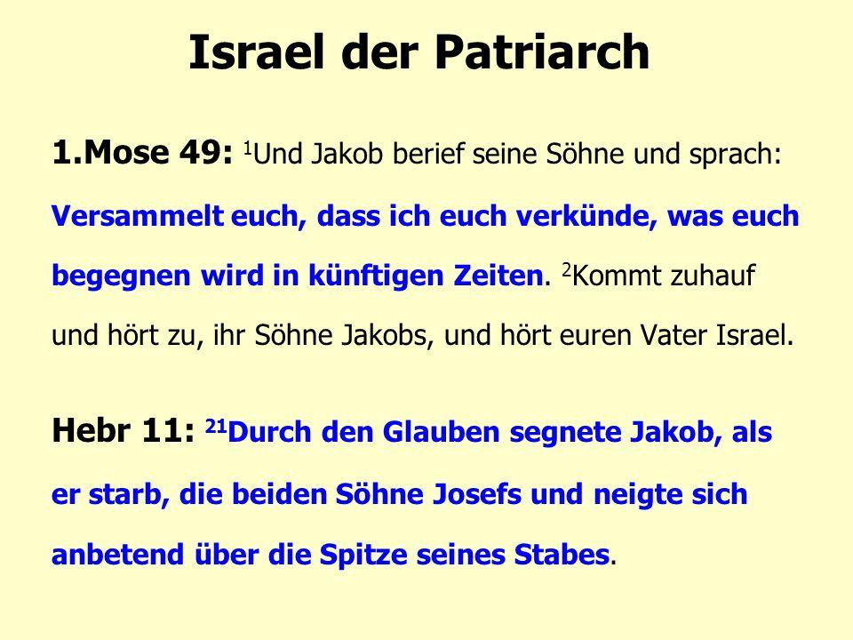 Israel der Patriarch 1.Mose 49: 1 Und Jakob berief seine Söhne und sprach: Versammelt euch, dass ich euch verkünde, was euch begegnen wird in künftigen Zeiten.