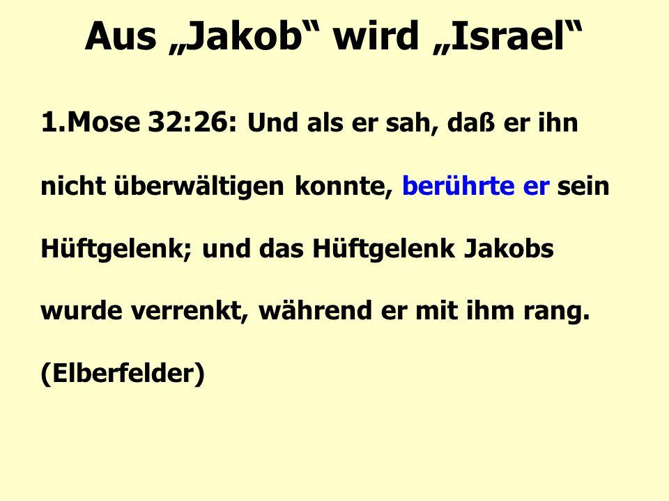 """Aus """"Jakob wird """"Israel 1.Mose 32:26: Und als er sah, daß er ihn nicht überwältigen konnte, berührte er sein Hüftgelenk; und das Hüftgelenk Jakobs wurde verrenkt, während er mit ihm rang."""