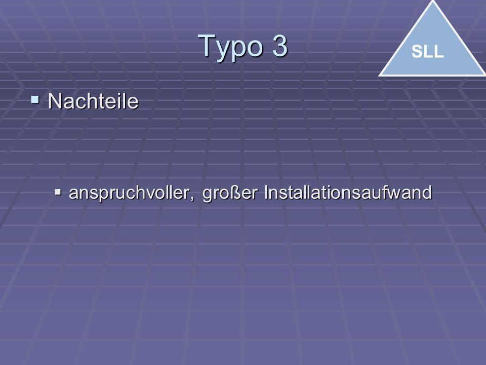 Typo 3  Nachteile  anspruchvoller, großer Installationsaufwand SLL