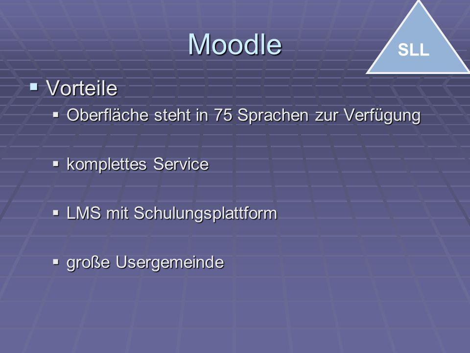 Moodle  Vorteile  Oberfläche steht in 75 Sprachen zur Verfügung  komplettes Service  LMS mit Schulungsplattform  große Usergemeinde SLL
