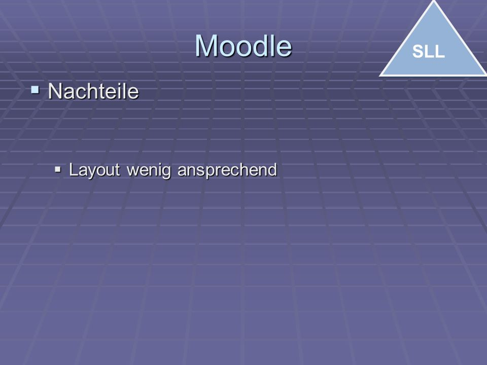 Moodle  Nachteile  Layout wenig ansprechend SLL