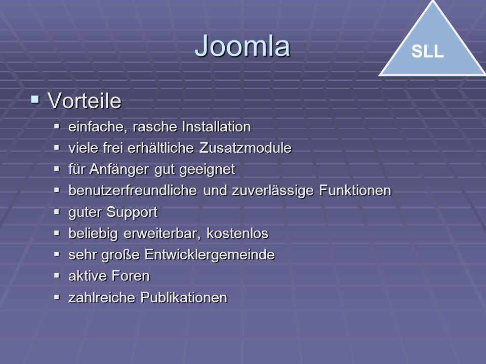 Joomla  Vorteile  einfache, rasche Installation  viele frei erhältliche Zusatzmodule  für Anfänger gut geeignet  benutzerfreundliche und zuverlässige Funktionen  guter Support  beliebig erweiterbar, kostenlos  sehr große Entwicklergemeinde  aktive Foren  zahlreiche Publikationen SLL
