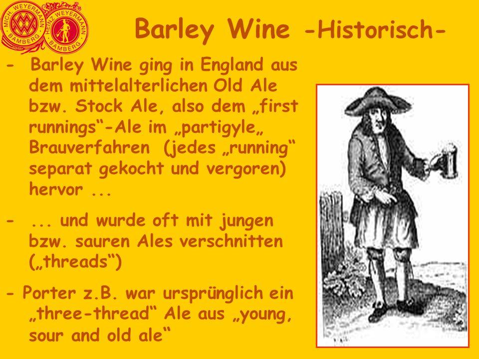 """- Barley Wine ging in England aus dem mittelalterlichen Old Ale bzw. Stock Ale, also dem """"first runnings""""-Ale im """"partigyle"""" Brauverfahren (jedes """"run"""