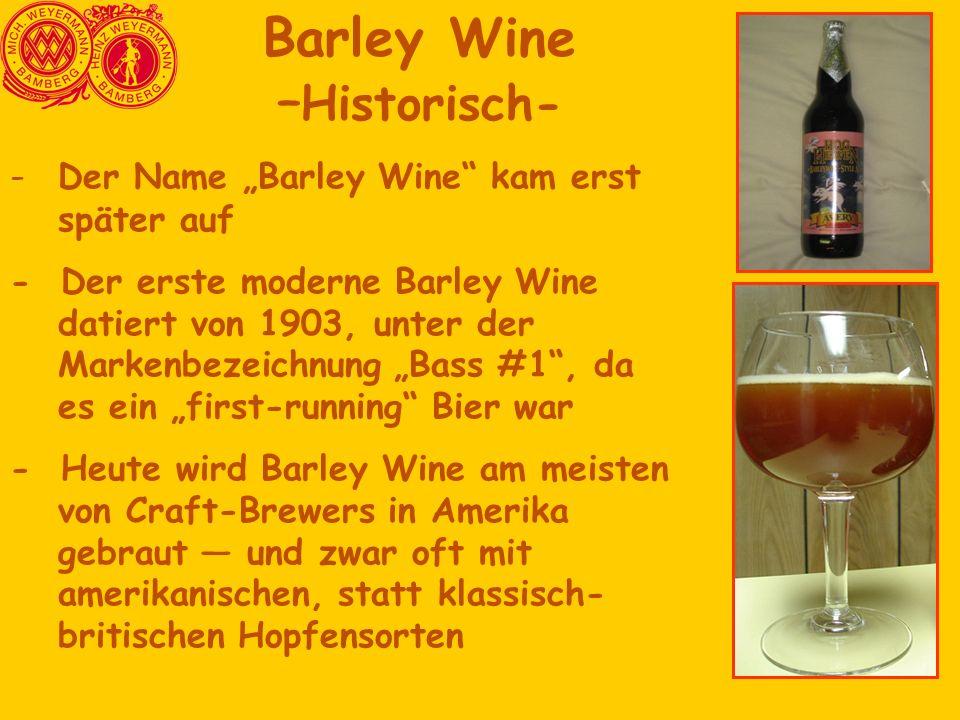 """- Der Name """"Barley Wine"""" kam erst später auf - Der erste moderne Barley Wine datiert von 1903, unter der Markenbezeichnung """"Bass #1"""", da es ein """"first"""