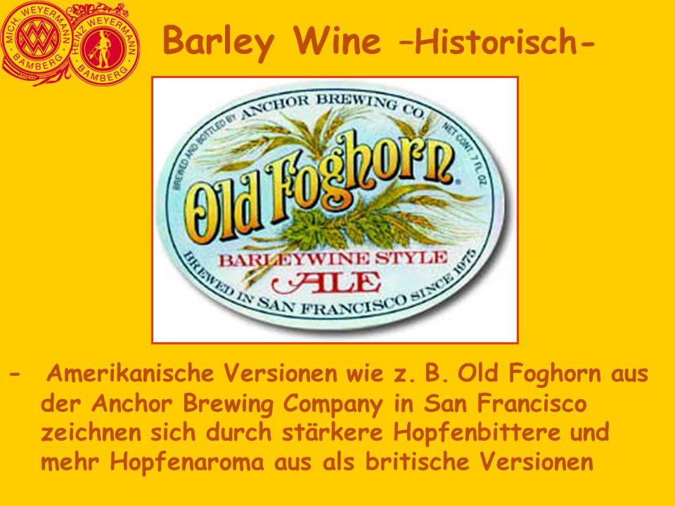 - Amerikanische Versionen wie z. B. Old Foghorn aus der Anchor Brewing Company in San Francisco zeichnen sich durch stärkere Hopfenbittere und mehr Ho
