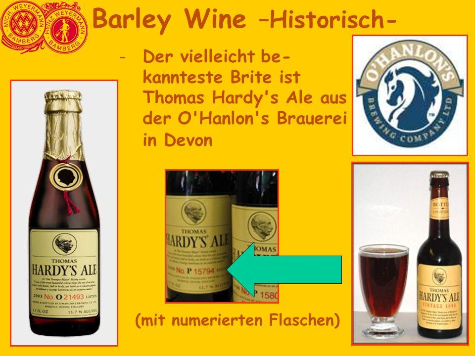 -Der vielleicht be- kannteste Brite ist Thomas Hardy's Ale aus der O'Hanlon's Brauerei in Devon Barley Wine –Historisch- (mit numerierten Flaschen)