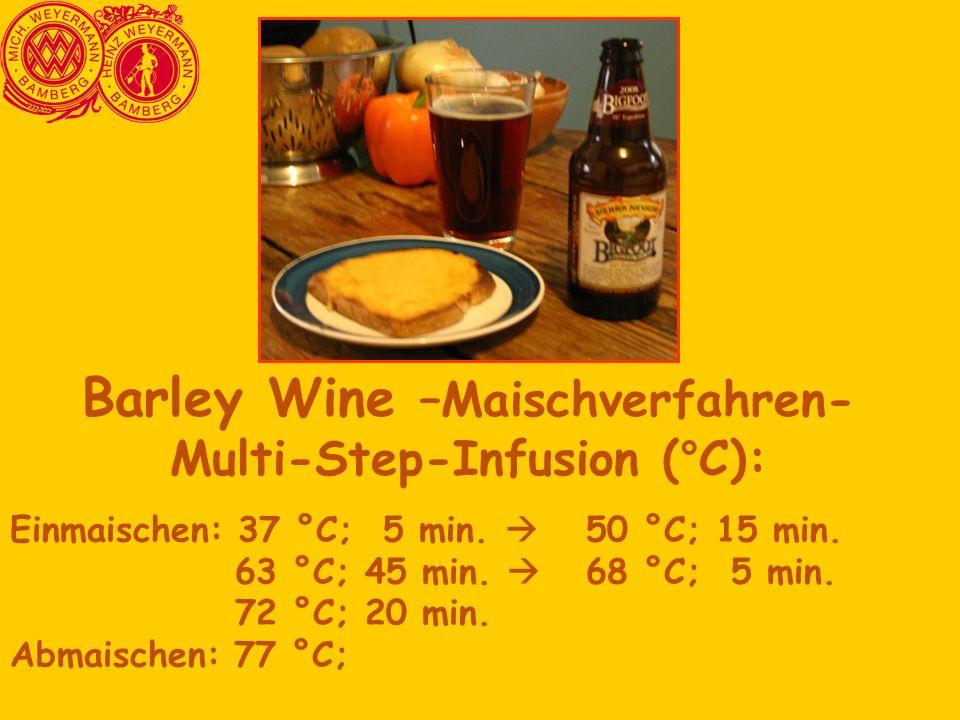 Barley Wine –Maischverfahren- Multi-Step-Infusion (°C): Einmaischen: 37 °C; 5 min.  50 °C; 15 min. 63 °C; 45 min.  68 °C; 5 min. 72 °C; 20 min. Abma