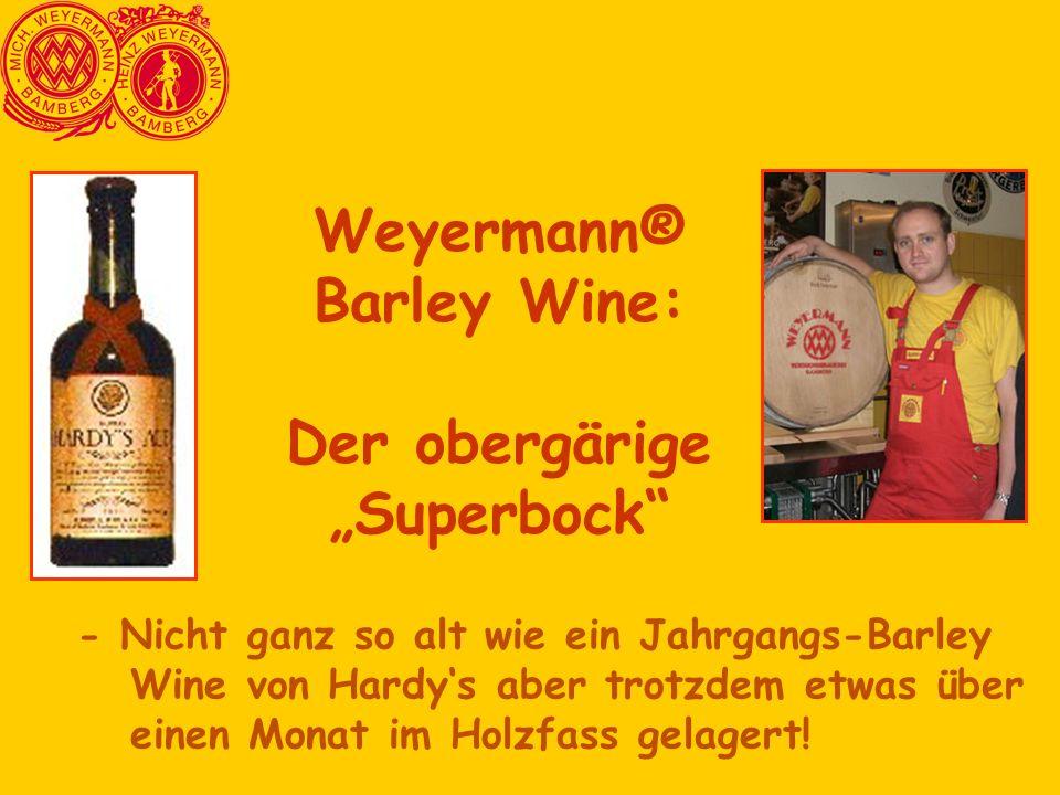 - Nicht ganz so alt wie ein Jahrgangs-Barley Wine von Hardy's aber trotzdem etwas über einen Monat im Holzfass gelagert! Weyermann® Barley Wine: Der o
