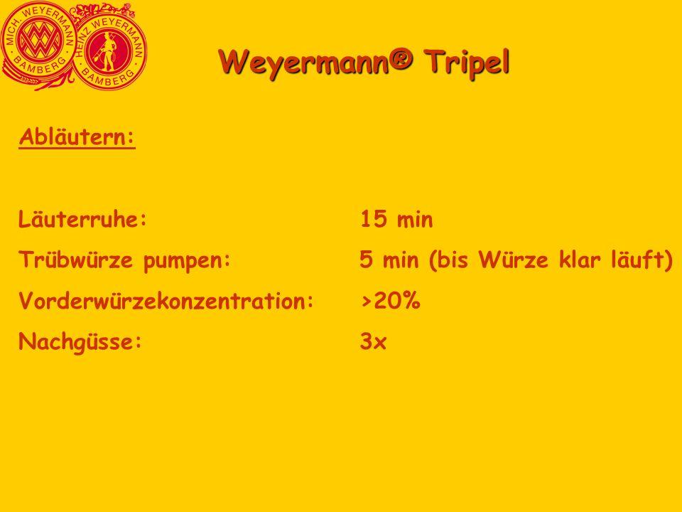 Weyermann® Tripel Abläutern: Läuterruhe:15 min Trübwürze pumpen:5 min (bis Würze klar läuft) Vorderwürzekonzentration: >20% Nachgüsse:3x