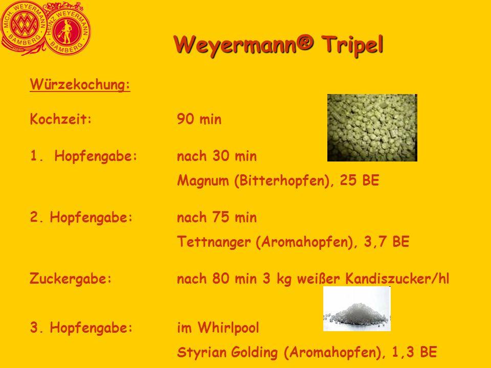 Weyermann® Tripel Würzekochung: Kochzeit:90 min 1.Hopfengabe:nach 30 min Magnum (Bitterhopfen), 25 BE 2. Hopfengabe:nach 75 min Tettnanger (Aromahopfe