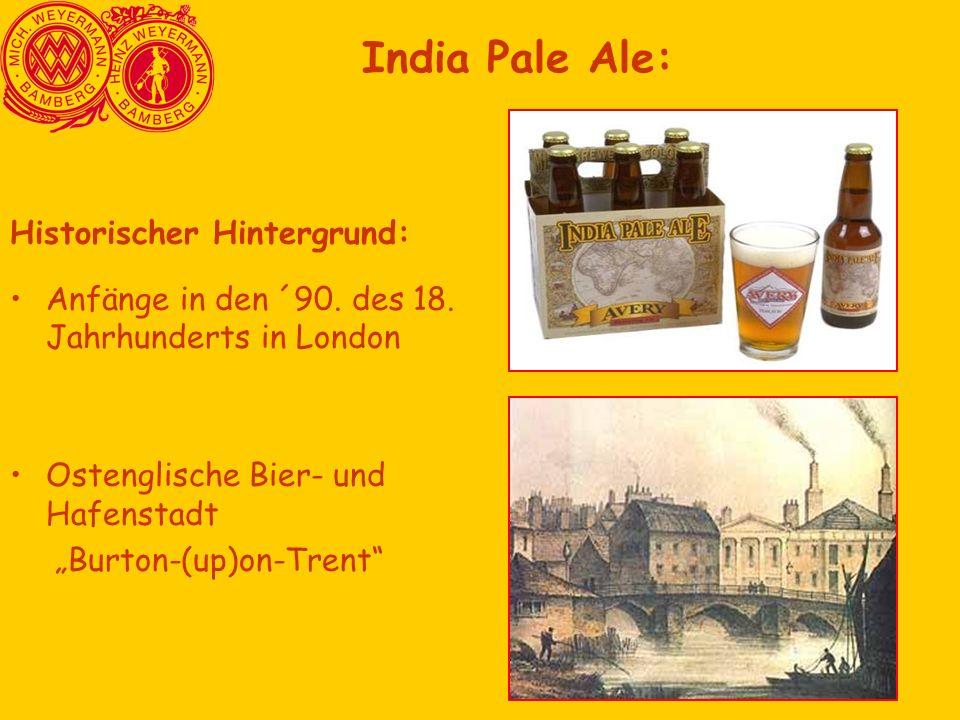 """Historischer Hintergrund: Anfänge in den ´90. des 18. Jahrhunderts in London Ostenglische Bier- und Hafenstadt """"Burton-(up)on-Trent"""" India Pale Ale:"""