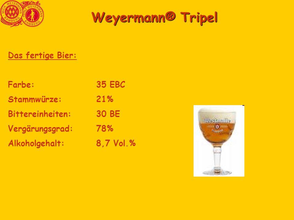 Weyermann® Tripel Weyermann® Tripel Das fertige Bier: Farbe:35 EBC Stammwürze: 21% Bittereinheiten:30 BE Vergärungsgrad:78% Alkoholgehalt:8,7 Vol.%