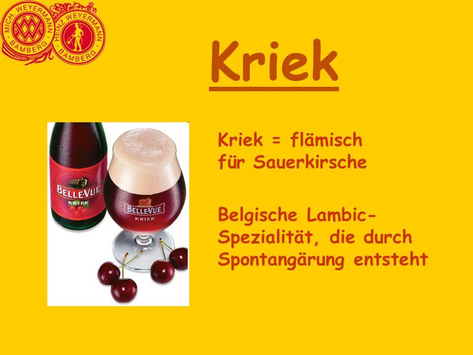 Kriek Kriek = flämisch für Sauerkirsche Belgische Lambic- Spezialität, die durch Spontangärung entsteht