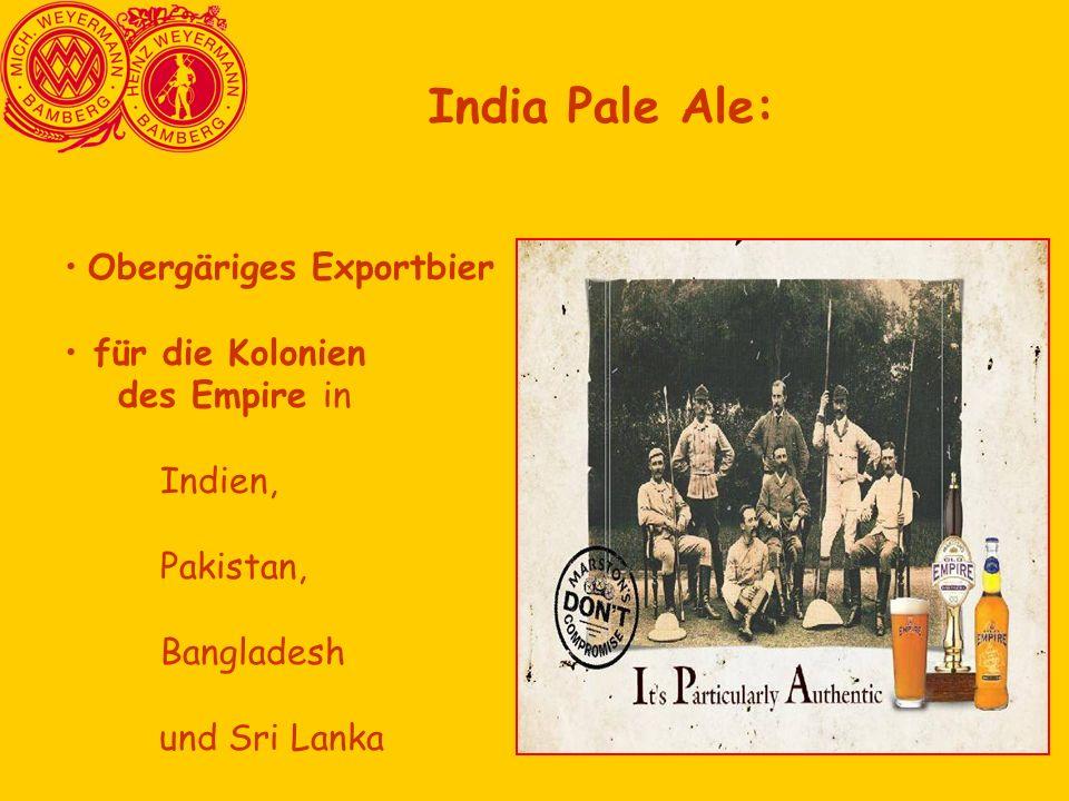Obergäriges Exportbier für die Kolonien des Empire in Indien, Pakistan, Bangladesh und Sri Lanka India Pale Ale:
