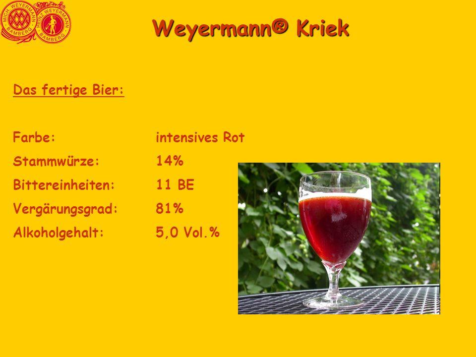 Weyermann® Kriek Weyermann® Kriek Das fertige Bier: Farbe:intensives Rot Stammwürze: 14% Bittereinheiten:11 BE Vergärungsgrad:81% Alkoholgehalt:5,0 Vo