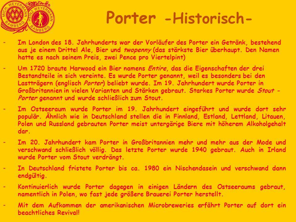 -Im London des 18. Jahrhunderts war der Vorläufer des Porter ein Getränk, bestehend aus je einem Drittel Ale, Bier und twopenny (das stärkste Bier übe