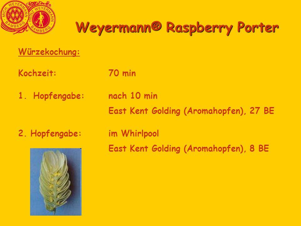 Weyermann® Raspberry Porter Würzekochung: Kochzeit:70 min 1.Hopfengabe:nach 10 min East Kent Golding (Aromahopfen), 27 BE 2. Hopfengabe:im Whirlpool E