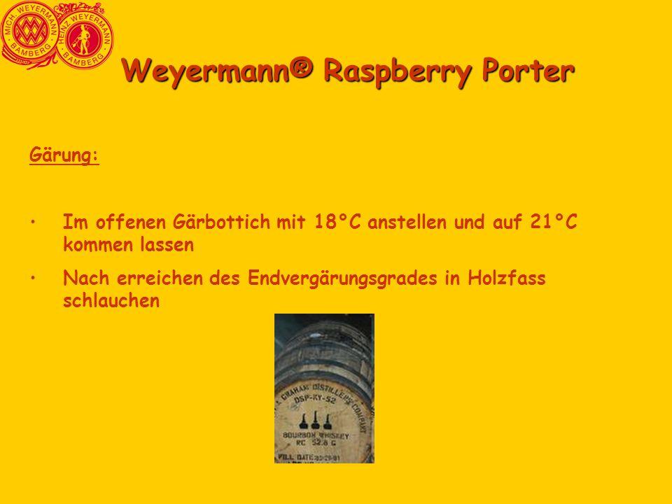 Weyermann® Raspberry Porter Gärung: Im offenen Gärbottich mit 18°C anstellen und auf 21°C kommen lassen Nach erreichen des Endvergärungsgrades in Holz