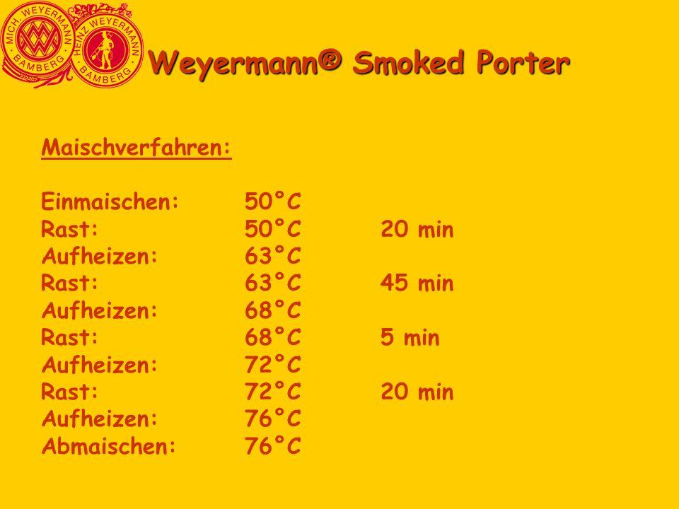 Weyermann® Smoked Porter Maischverfahren: Einmaischen:50°C Rast:50°C20 min Aufheizen:63°C Rast:63°C45 min Aufheizen:68°C Rast:68°C5 min Aufheizen:72°C