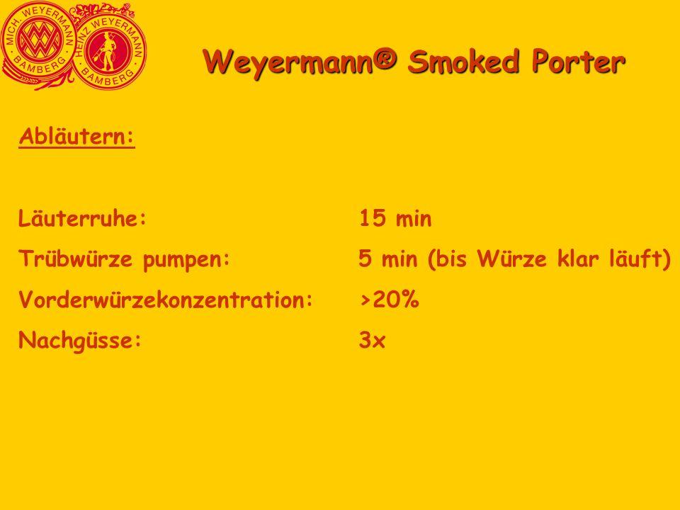 Weyermann® Smoked Porter Abläutern: Läuterruhe:15 min Trübwürze pumpen:5 min (bis Würze klar läuft) Vorderwürzekonzentration: >20% Nachgüsse:3x