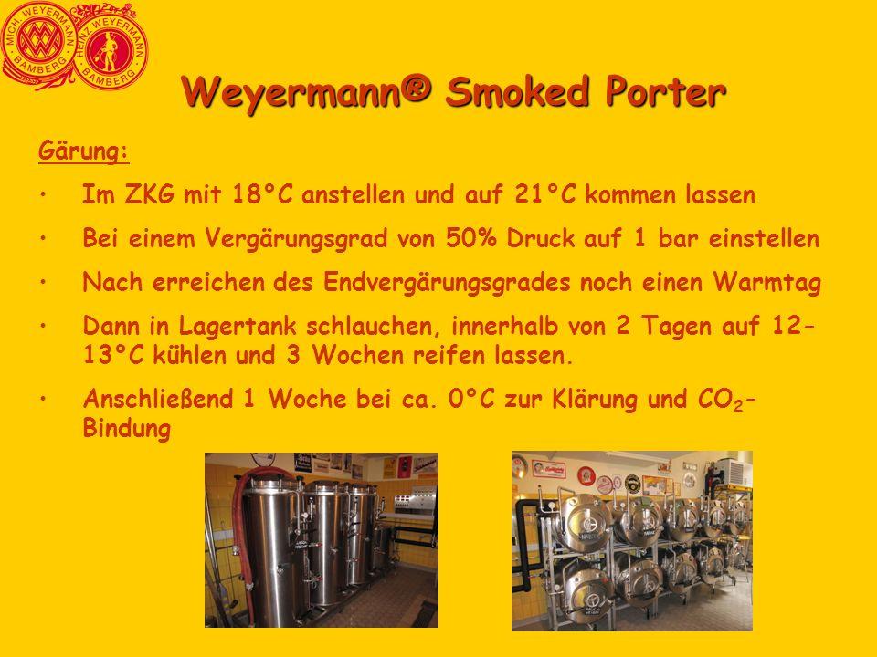 Weyermann® Smoked Porter Gärung: Im ZKG mit 18°C anstellen und auf 21°C kommen lassen Bei einem Vergärungsgrad von 50% Druck auf 1 bar einstellen Nach