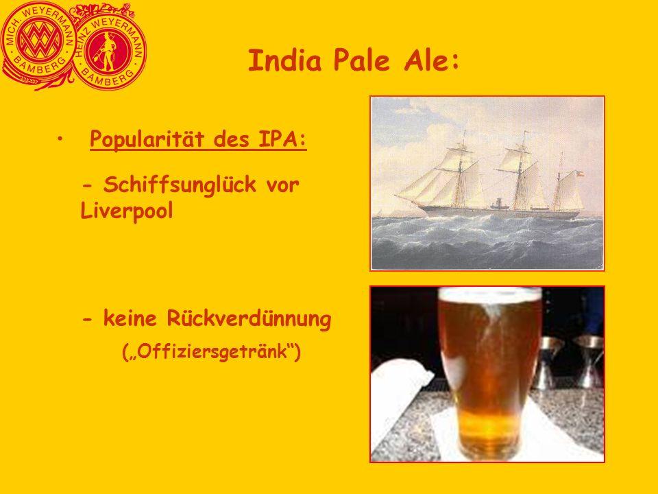 """Popularität des IPA: - Schiffsunglück vor Liverpool - keine Rückverdünnung (""""Offiziersgetränk"""") India Pale Ale:"""