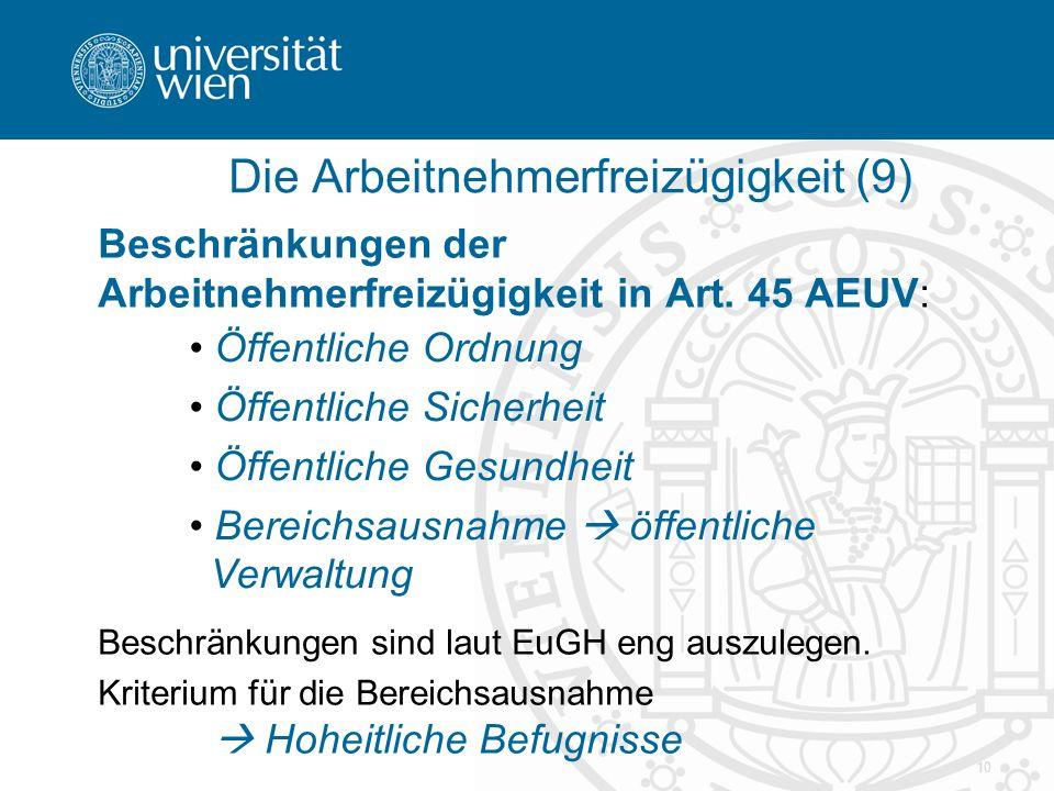 10 Die Arbeitnehmerfreizügigkeit (9) Beschränkungen der Arbeitnehmerfreizügigkeit in Art. 45 AEUV: Beschränkungen sind laut EuGH eng auszulegen. Krite
