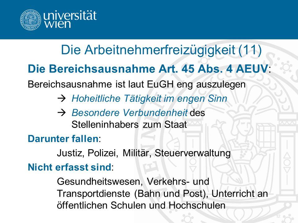 12 Die Arbeitnehmerfreizügigkeit (11) Die Bereichsausnahme Art. 45 Abs. 4 AEUV: Bereichsausnahme ist laut EuGH eng auszulegen  Hoheitliche Tätigkeit