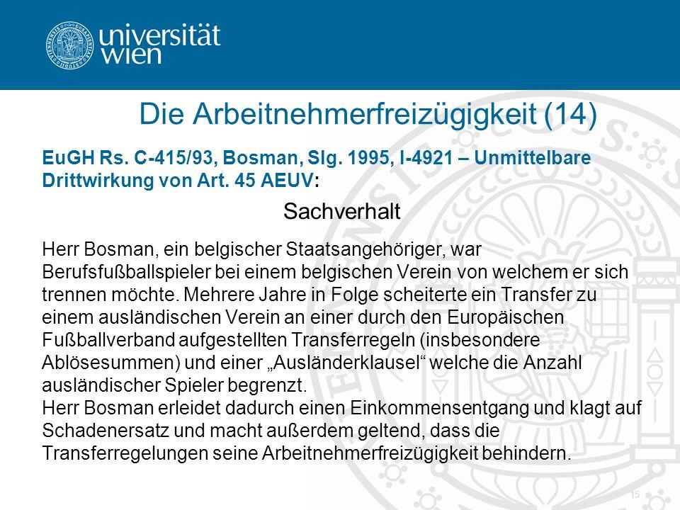 15 EuGH Rs. C-415/93, Bosman, Slg. 1995, I-4921 – Unmittelbare Drittwirkung von Art. 45 AEUV: Sachverhalt Herr Bosman, ein belgischer Staatsangehörige