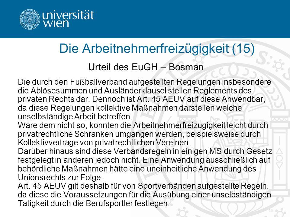 16 Urteil des EuGH – Bosman Die durch den Fußballverband aufgestellten Regelungen insbesondere die Ablösesummen und Ausländerklausel stellen Reglements des privaten Rechts dar.