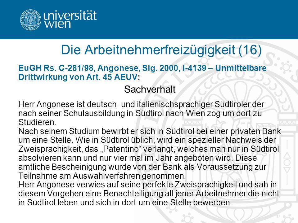 17 EuGH Rs. C-281/98, Angonese, Slg. 2000, I-4139 – Unmittelbare Drittwirkung von Art. 45 AEUV: Sachverhalt Herr Angonese ist deutsch- und italienisch