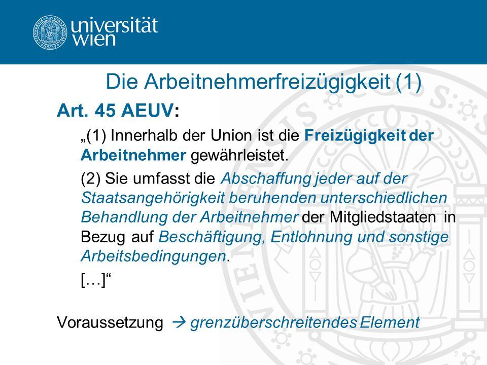"""2 Die Arbeitnehmerfreizügigkeit (1) Art. 45 AEUV: """"(1) Innerhalb der Union ist die Freizügigkeit der Arbeitnehmer gewährleistet. (2) Sie umfasst die A"""