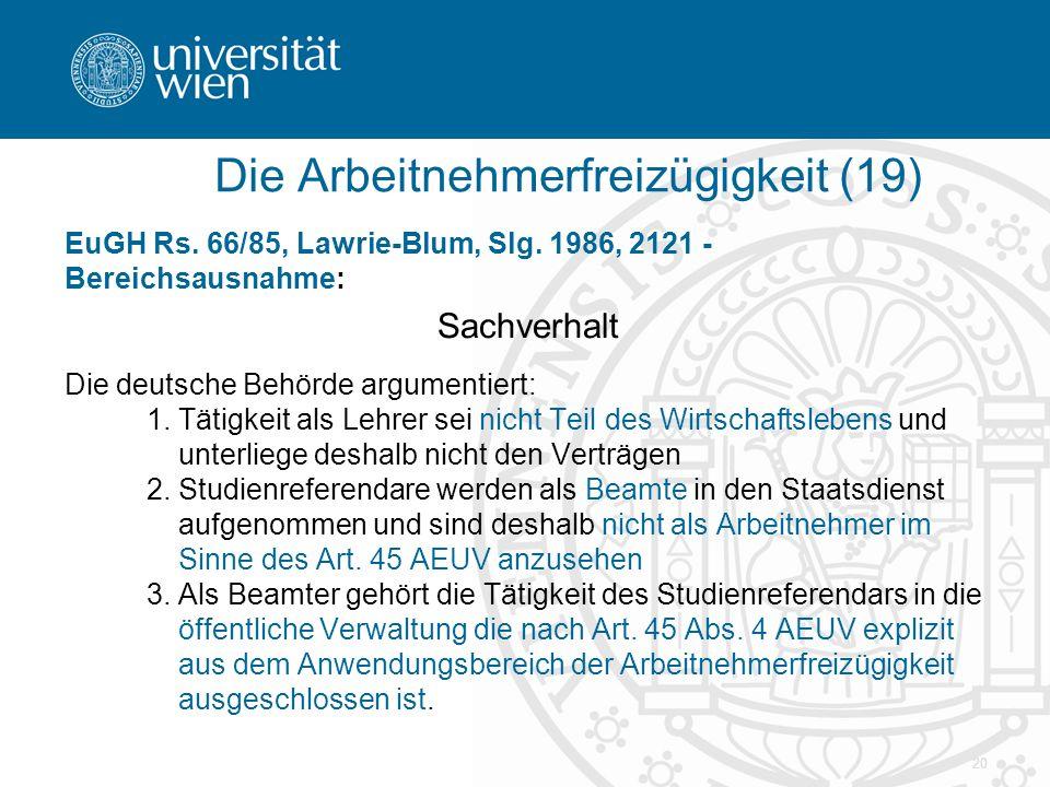 20 EuGH Rs. 66/85, Lawrie-Blum, Slg. 1986, 2121 - Bereichsausnahme: Sachverhalt Die deutsche Behörde argumentiert: 1.Tätigkeit als Lehrer sei nicht Te