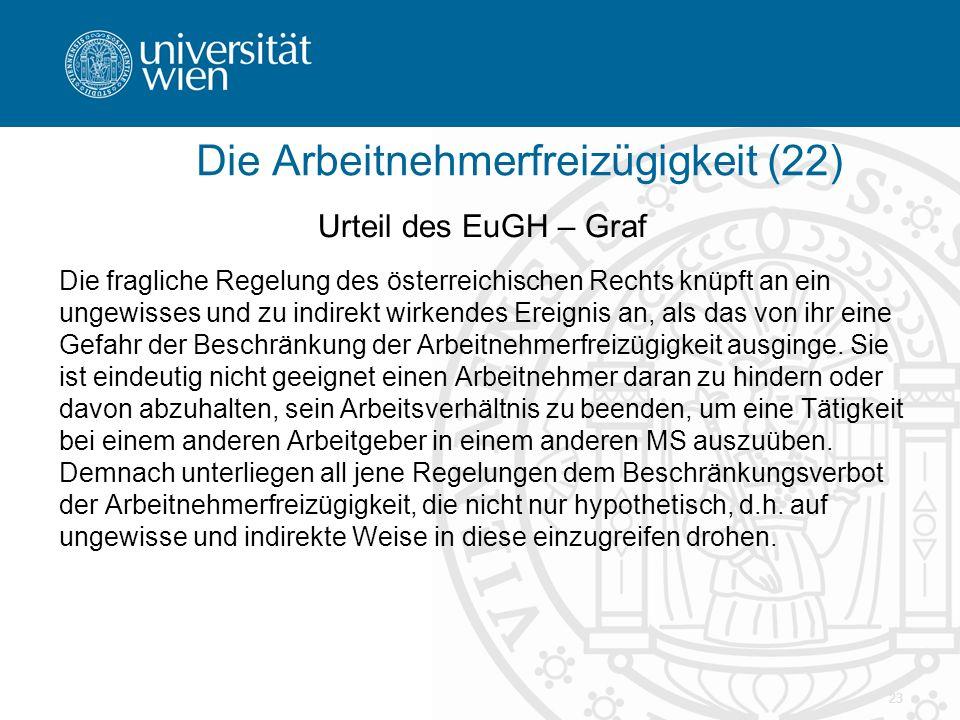 23 Urteil des EuGH – Graf Die fragliche Regelung des österreichischen Rechts knüpft an ein ungewisses und zu indirekt wirkendes Ereignis an, als das v