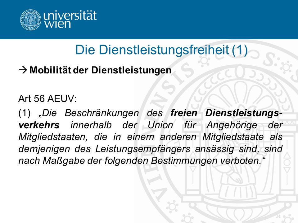"""34  Mobilität der Dienstleistungen Art 56 AEUV: (1) """"Die Beschränkungen des freien Dienstleistungs- verkehrs innerhalb der Union für Angehörige der M"""
