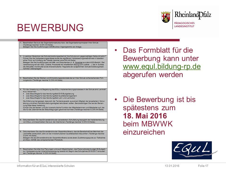 Folie 17Information für an EQuL interessierte Schulen13.01.2016 Das Formblatt für die Bewerbung kann unter www.equl.bildung-rp.de abgerufen werden www.equl.bildung-rp.de Die Bewerbung ist bis spätestens zum 18.