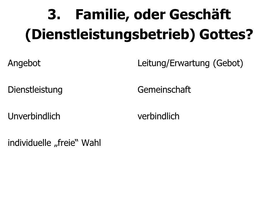3.Familie, oder Geschäft (Dienstleistungsbetrieb) Gottes.