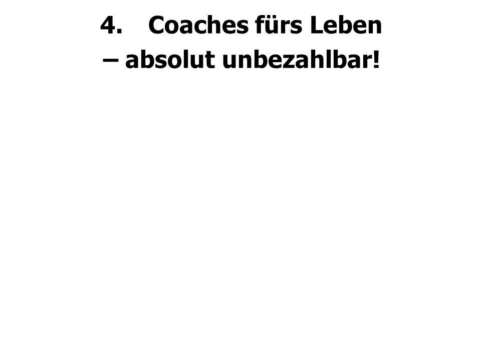 4.Coaches fürs Leben – absolut unbezahlbar!