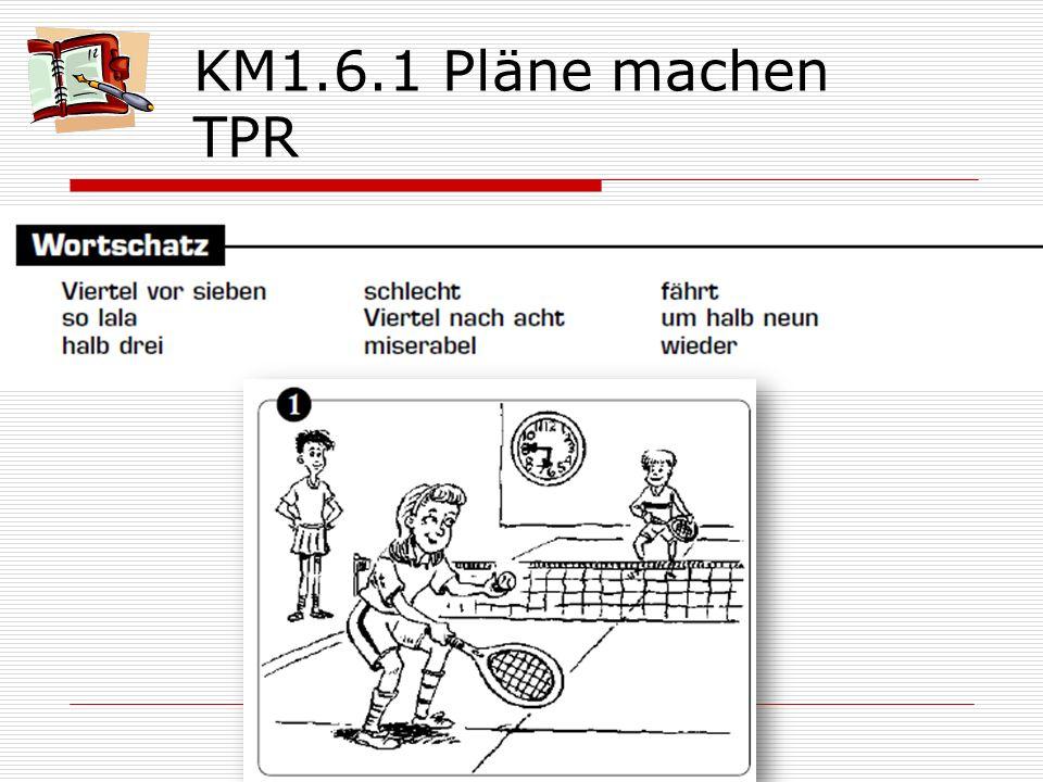 KM1.6.1 Pläne machen TPR