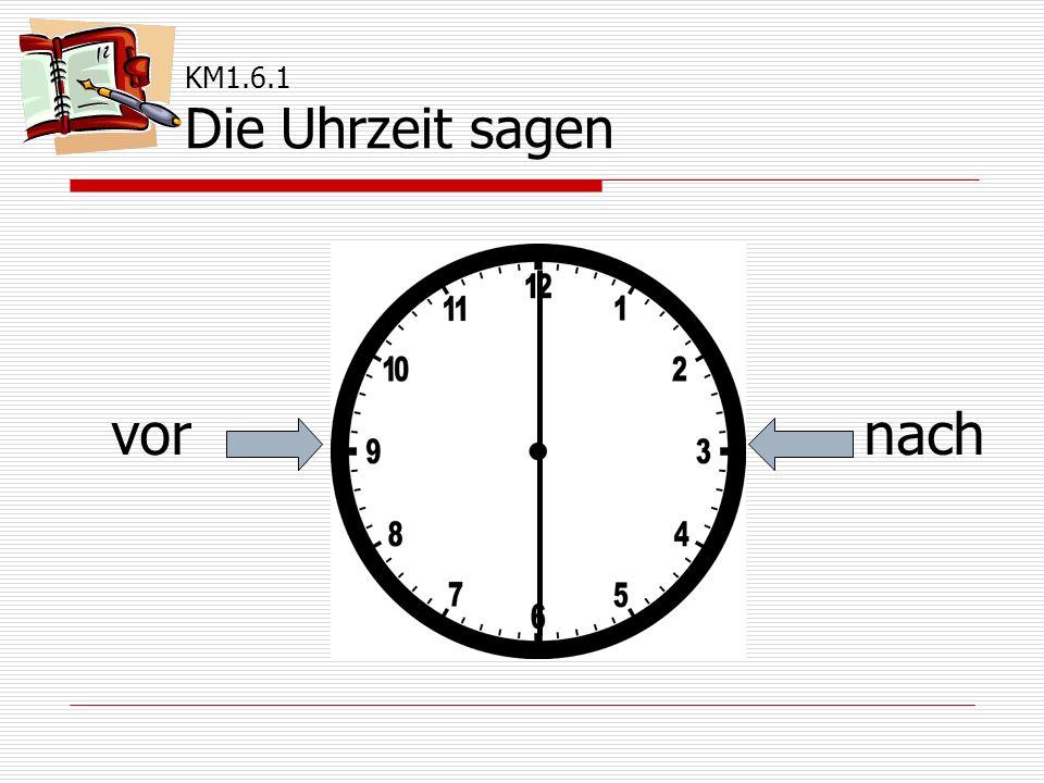 vor nach KM1.6.1 Die Uhrzeit sagen
