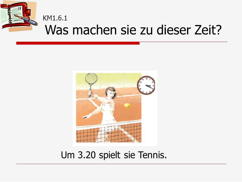 Um 3.20 spielt sie Tennis.