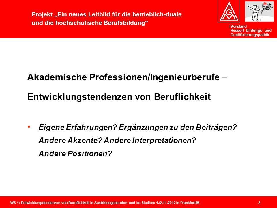 Vorstand Ressort Bildungs- und Qualifizierungspolitik WS 1: Entwicklungstendenzen von Beruflichkeit in Ausbildungsberufen und im Studium 1./2.11.2012