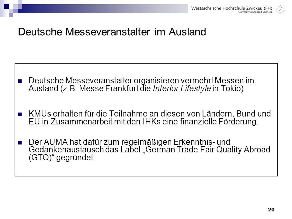 20 Deutsche Messeveranstalter im Ausland Deutsche Messeveranstalter organisieren vermehrt Messen im Ausland (z.B. Messe Frankfurt die Interior Lifesty