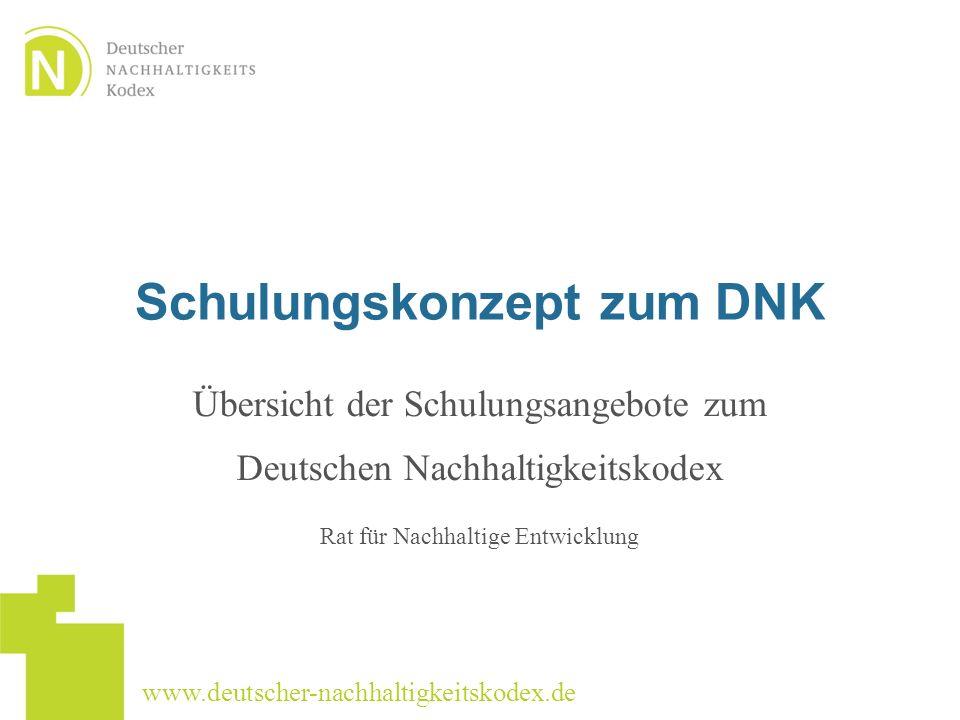 www.deutscher-nachhaltigkeitskodex.de Schulungskonzept zum DNK Übersicht der Schulungsangebote zum Deutschen Nachhaltigkeitskodex Rat für Nachhaltige