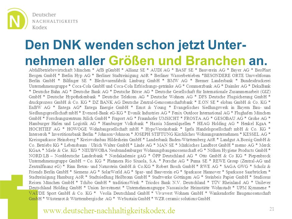 www.deutscher-nachhaltigkeitskodex.de Den DNK wenden schon jetzt Unter- nehmen aller Größen und Branchen an. 21 Abfallbetriebswirtschaft München * AfB
