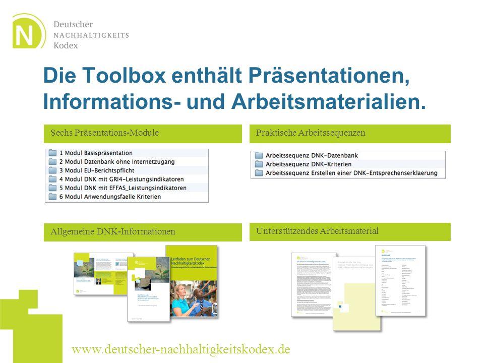 www.deutscher-nachhaltigkeitskodex.de Die Toolbox enthält Präsentationen, Informations- und Arbeitsmaterialien. Allgemeine DNK-Informationen Unterstüt