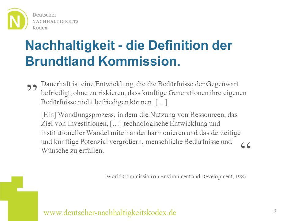 www.deutscher-nachhaltigkeitskodex.de Nachhaltigkeit - die Definition der Brundtland Kommission. Dauerhaft ist eine Entwicklung, die die Bedürfnisse d