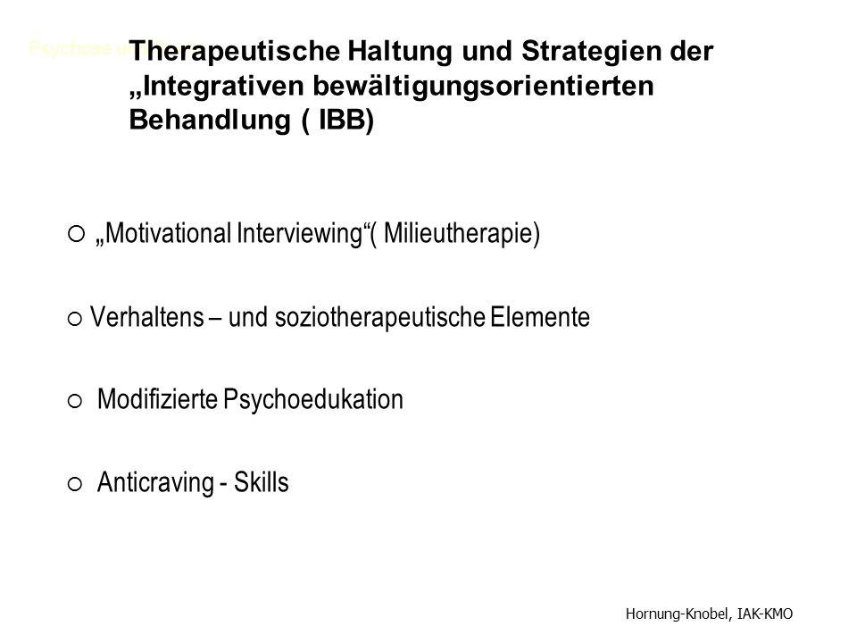 """Psychose und Sucht  """" Motivational Interviewing""""( Milieutherapie)  Verhaltens – und soziotherapeutische Elemente  Modifizierte Psychoedukation  An"""