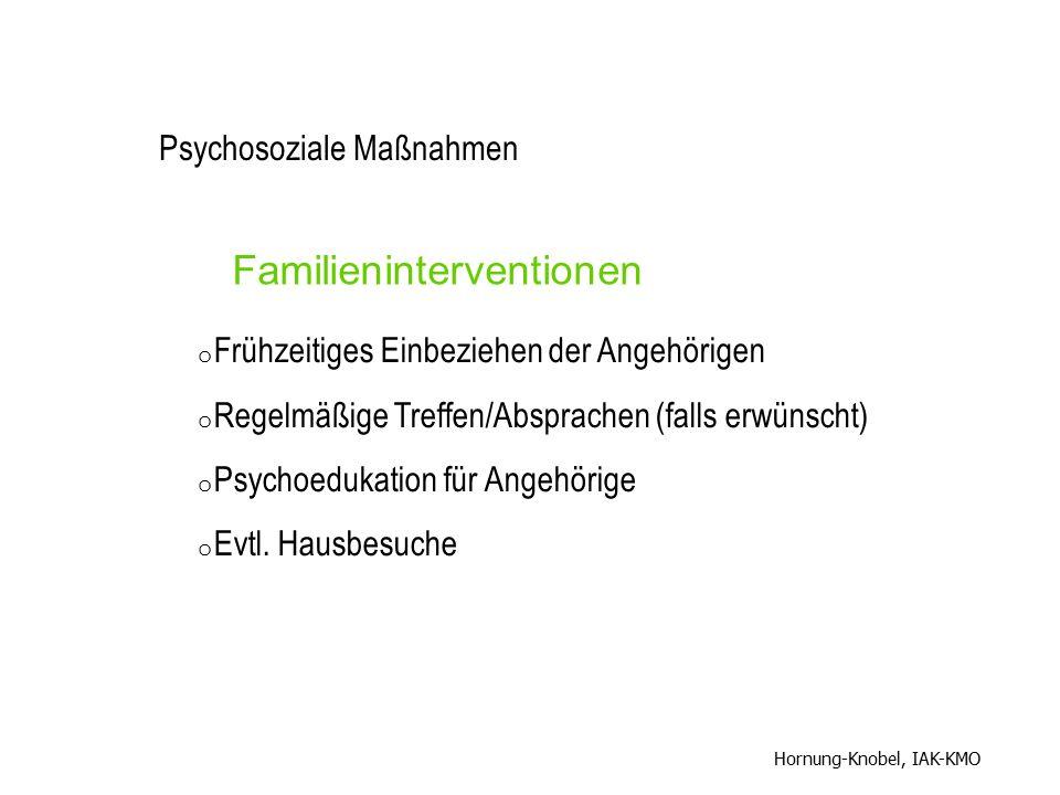 Familieninterventionen o Frühzeitiges Einbeziehen der Angehörigen o Regelmäßige Treffen/Absprachen (falls erwünscht) o Psychoedukation für Angehörige