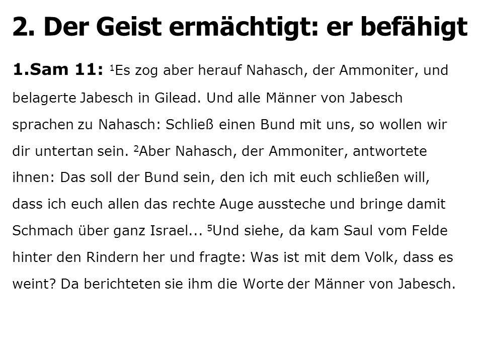1.Sam 11: 1 Es zog aber herauf Nahasch, der Ammoniter, und belagerte Jabesch in Gilead. Und alle Männer von Jabesch sprachen zu Nahasch: Schließ einen
